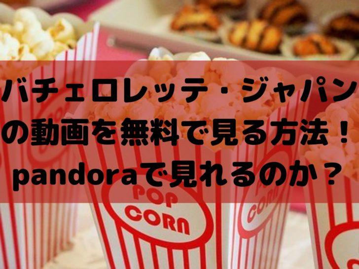 バチェロレッテ・ジャパンの動画を無料で見る方法!pandoraで見れるのか?